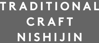 TRADITIONAL CRAFT NISHIJIN